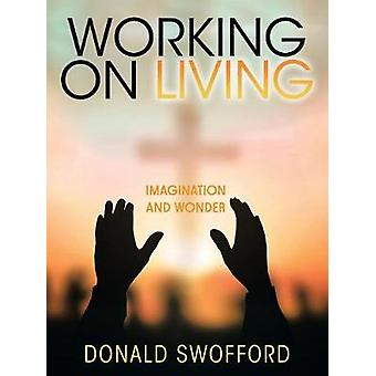 Working On Living Imagination and Wonder by Swofford & Donald