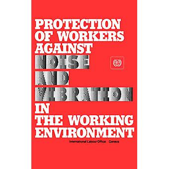 Protection of workers against noise and vibration in the working environment. ILO Code of practice by ILO