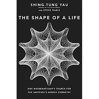 The Shape of a Life - One Mathematician's Search for the Universe's Hi