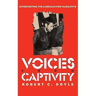 Voices from Captivity - Interpreting the American POW Narrative by Rob