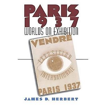 Paris 1937 - Worlds on Exhibition by James D. Herbert - 9780801434945