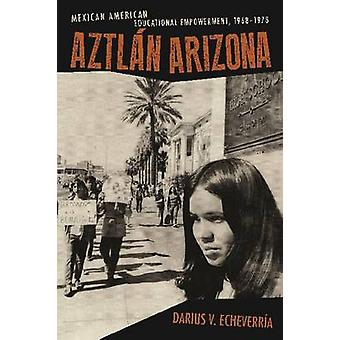 Aztlaan Arizona - Mexican American Educational Empowerment - 1968-1978