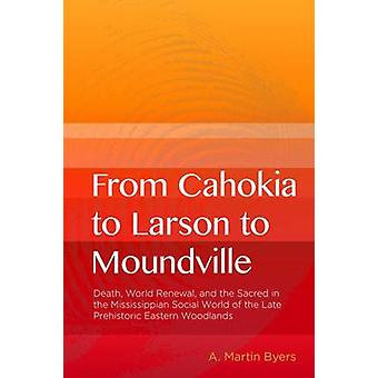 From Cahokia to Larson to Moundville - Death - World Renewal - and the