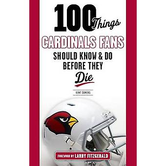100 Things Cardinals Fans Should Know and Do Before They Die by Kent