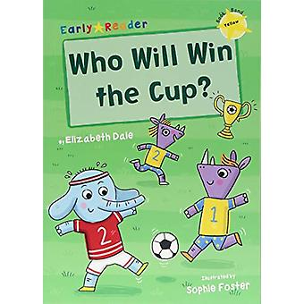 Who Will Win the Cup? (Yellow Early Reader) by Elizabeth Dale - 97818