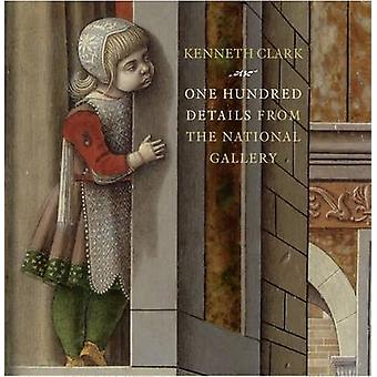 One Hundred Details from the National Gallery by Kenneth Clark - 9781