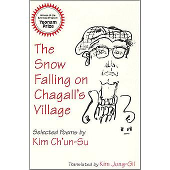 The Snow Falling on Chagall's Village - Selected Poems by Kim Ch'un-Su