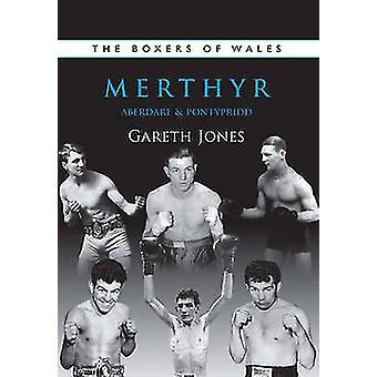 The Boxers of Merthyr - Aberdare & Pontypridd - Vol. 2 by Gareth Jones
