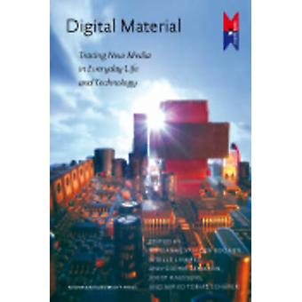 Digital Material - Tracing New Media in Everyday Life and Technology b