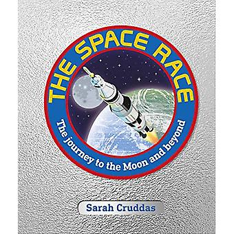 The Space Race - The Journey to the Moon and Beyond by Sarah Cruddas -
