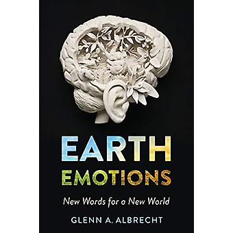 Earth Emotions - New Words for a New World by Glenn A. Albrecht - 9781