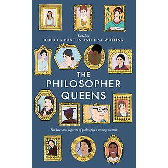 The Philosopher Queens The lives and legs of philosophis unsung women par Buxton & RebeccaWhiting & Lisa