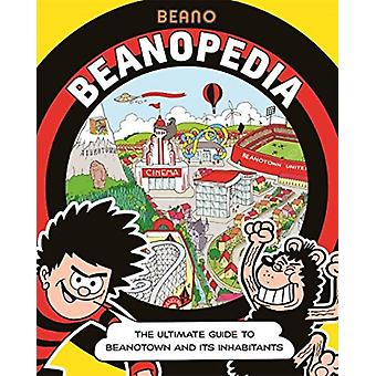 Beanopedia  The ultimate guide to Beanotown and its inhabitants by Beano Studios Limited