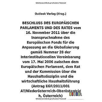 BESCHLUSS vom 16. November 2011 Aber die Inanspruchnahme des Europ ischen Fonds fAr die Anpassung an die Globalisierung gem A Nummer 28 der Interinstitutionellen Vereinbarung vom 17. Mai 2006 Aber die Haushaltsdisziplin und die wirtschaftliche Haushal