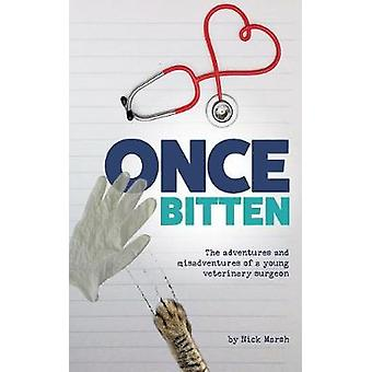 Once Bitten The adventures and misadventures of a young veterinary surgeon