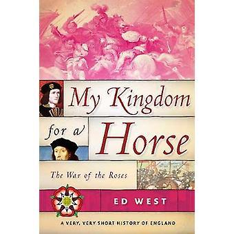 Min Kongerige for en hest - War of Roses af Ed West - 97815107198