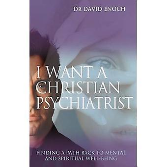 Jag vill ha en Christian psykiater - att hitta en väg tillbaka till mentala och Sp