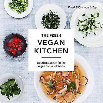 Die frische vegane Küche - leckere Rezepte für den veganen und rohen Kitc