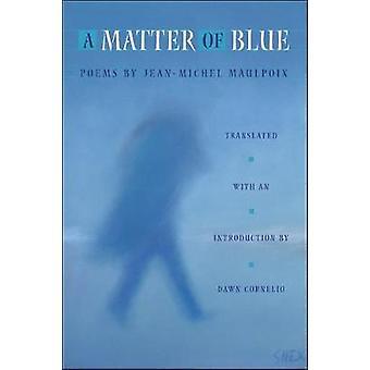 A Matter of Blue by Jean-Michel Maulpoix - 9781929918669 Book