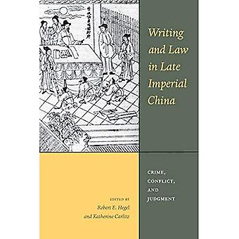 Writing and Law in Late Imperial China: Crime, Conflict, and Judgment (Asian Law Series)