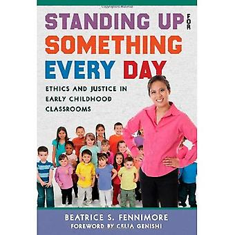 Standing Up for Something Every Day: Ethics and Justice in Early Childhood Classrooms (Early Childhood Education)