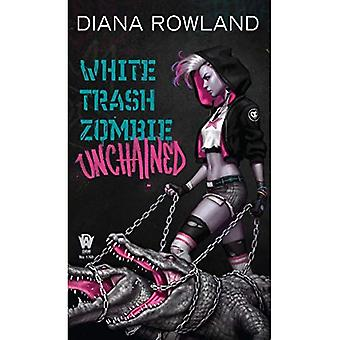 White Trash Zombie Unchained (White Trash Zombie)