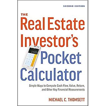 The Real Estate Investor's Pocket Calculator: Simple Ways to Compute Cash Flow,� Value, Return, and Other Key Financial Measurements