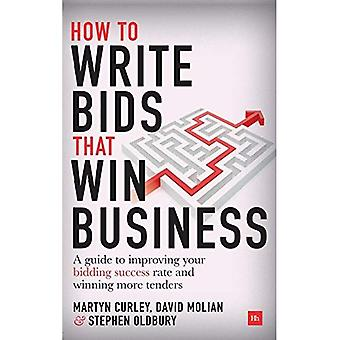 How to Write Bids That Win Business: A Guide to Improving Your Bidding Success Rate and Winning More Business