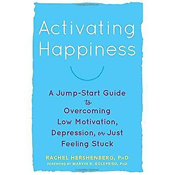 Aktivera lycka: En snabbt igång Guide till övervinna låg Motivation, Depression, eller bara känner fastnat