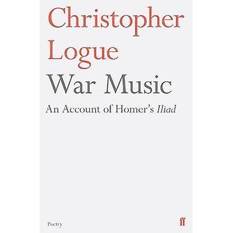 Krieg Musik - ein Konto von Homers Ilias von Christopher Logue - 9780571