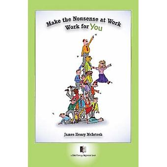 Make The Nonsense At Work Work For You by McIntosh & James & Henry