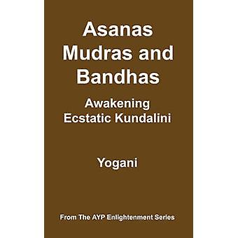 Asanas Mudras and Bandhas  Awakening Ecstatic Kundalini by Yogani &