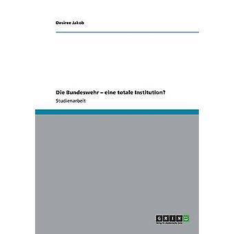 Die Bundeswehr Eine totale institution av Jakob & Desiree