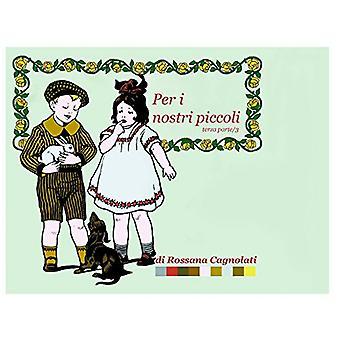 Per I Nostri Piccoli - Parte Terza/3 by Rossana Cagnolati - 978132605