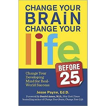 Change Your Brain - Change Your Life (Before 25) - Change Your Develop