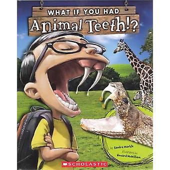 What If You Had Animal Teeth? by Sandra Markle - Howard McWilliam - 9