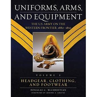 Uniforms - Arms - and Equipment Volume 1 - The U.S. Army on the Wester