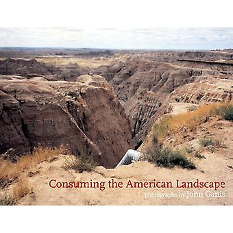 Consuming the American Landscape (New edition) by John Ganis - 978190