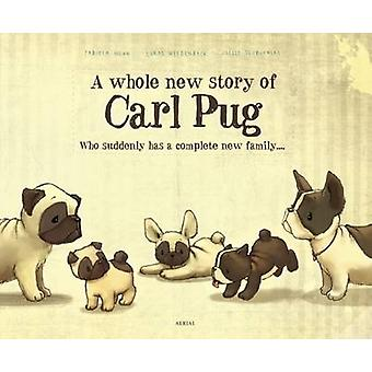 A Whole New Story of Carl Pug - 2017 by Fabiola Nonn - Lukas Weidenbac
