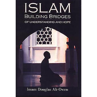 Islam - Building Bridges of Understanding and Hope by Imam Douglas Ali