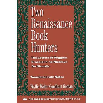 Two Renaissance Book Hunters - The Letters of Paggius Bracciolini to N
