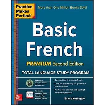 Practice Makes Perfect Basic French Premium Second Edition by Kurbegov E
