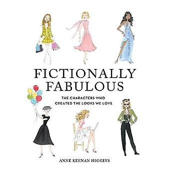 Fictionally Fabulous  The Characters Who Created the Looks We Love by Anne Keenan Higgins