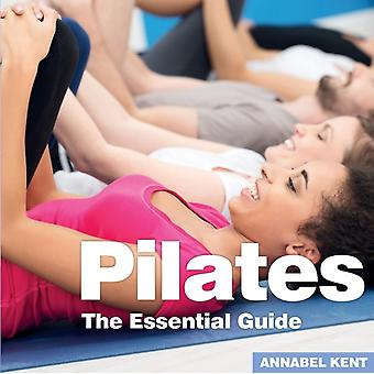 Pilates The Essential Guide by Kent & Annabel