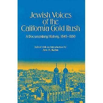 Jewish Voices of the California Gold Rush A Documentary History 18491880 by Kahn & Ava F.