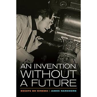 An Invention without a Future - Essays on Cinema by James Naremore - 9