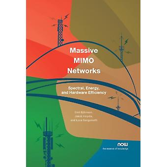 Massive MIMO Networks Spectral Energy and Hardware Efficiency by Bjrnson & Emil