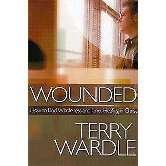 Wounded - How to Find Wholeness and Inner Healing in Christ by Terry H