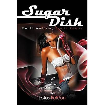 Sugar Dish Mouth Watering Erotic Poetry Mouth Watering Erotic Poetry by Falcon & Lotus