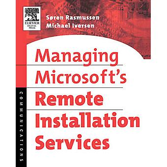 Managing Microsofts Remote Installation Services A Practical Guide by Rasmussen & Soren